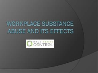 Workplace Substance Abuse and Its Effects