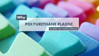 Why Polyurethane Plastic Are Better Than Traditional Material