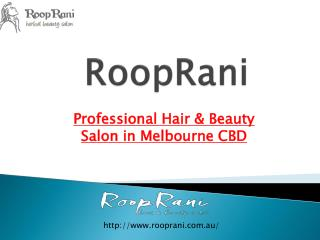 Professional Hair & Beauty Salon in Melbourne CBD | RoopRani