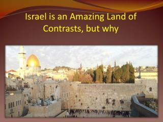 Israel is an Amazing Land of Contrasts, but why