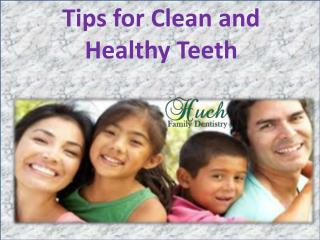 Tips for Clean and Healthy Teeth