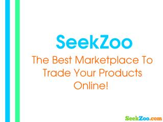 SeekZoo - The Best Marketplace To Trade Your Products Online