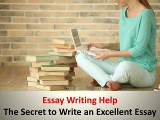 Essay Writing Help-The Secret to Write an Excellent Essay