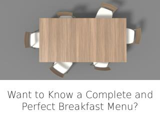 Want to Know a Complete and Perfect Breakfast Menu?
