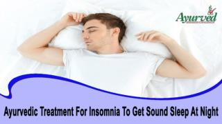 Ayurvedic Treatment For Insomnia To Get Sound Sleep At Night