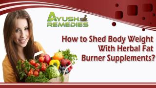 How To Shed Body Weight With Herbal Fat Burner Supplements?