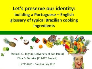 Let s preserve our identity:  building a Portuguese   English glossary of typical Brazilian cooking ingredients