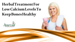 Herbal Treatment For Low Calcium Levels To Keep Bones Healthy