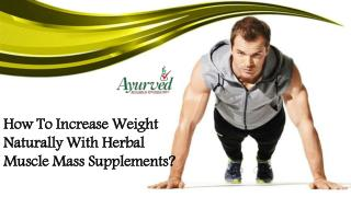 How To Increase Weight Naturally With Herbal Muscle Mass Supplements