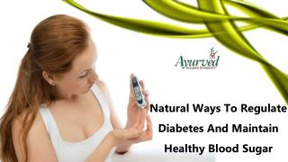 Natural Ways To Regulate Diabetes And Maintain Healthy Blood Sugar