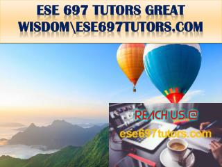 ESE 697 TUTORS GREAT WISDOM\ese697tutors.com
