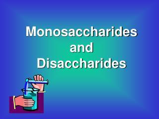 Monosaccharides and Disaccharides