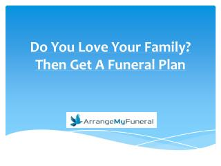 Do You Love Your Family? Then Get A Funeral Plan