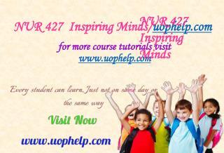 NUR 427  Inspiring Minds/uophelp.com