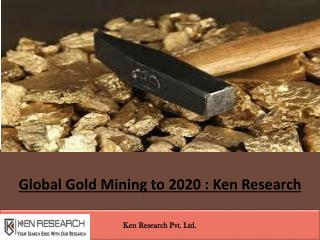 Global Mining Industry Research Report : Ken Research