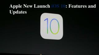 Apple New Launch iOS 10: Features and Updates