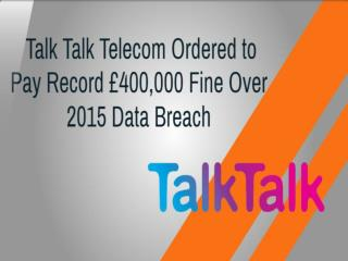 Talk Talk Telecom Ordered to Pay Record £400,000 Fine Over 2015 Data Breach | CR Risk Advisory
