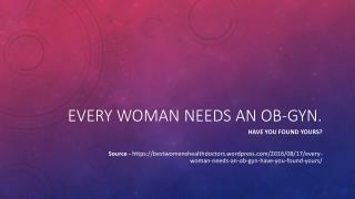 Every woman needs an OB-GYN. Have you found Yours?