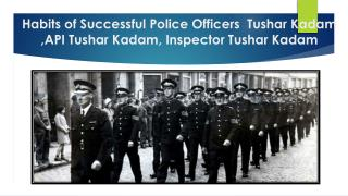 Habits of Successful Police Officers Tushar Kadam ,API Tushar Kadam
