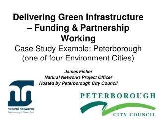Delivering Green Infrastructure   Funding  Partnership Working Case Study Example: Peterborough one of four Environment