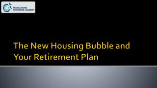 The New Housing Bubble and Your Retirement Plan