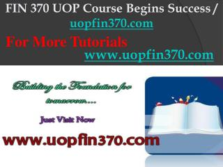 FIN 370 UOP Course Begins Success / uopfin370dotcom