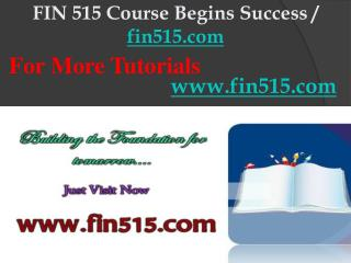 FIN 515 Course Begins Success / fin515dotcom