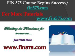 FIN 575 Course Begins Success / fin575dotcom