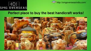 Perfect place to buy the best handicraft works