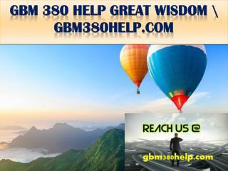 GBM 380 HELP GREAT WISDOM \ gbm380help.com
