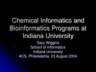 Chemical Informatics and Bioinformatics Programs at Indiana University