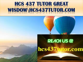 HCS 437 TUTOR GREAT WISDOM\hcs437tutor.com