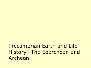 Precambrian Earth and Life History The Eoarchean and Archean