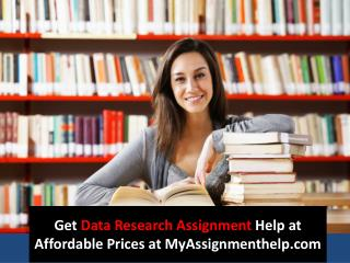 Get Data Research Assignment Help at Affordable Prices at MyAssignmenthelp.com