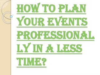 Make Your Events Professionally in a Short Time
