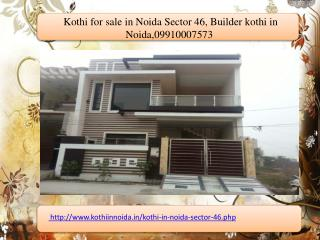 Kothi for sale in Noida Sector 46, Builder kothi in Noida,09910007573