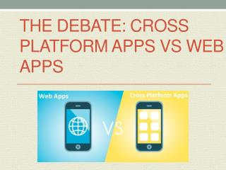The Debate Cross Platform Apps vs Web Apps