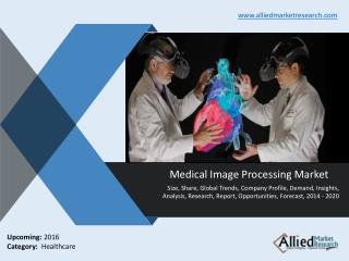 Global Medical Image Processing Market Outlook Till 2021
