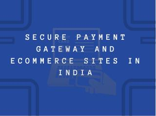 Secure Payment Gateway and Ecommerce Sites in India