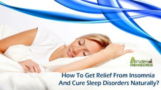 How To Get Relief From Insomnia And Cure Sleep Disorders Naturally?