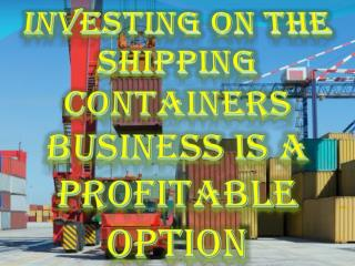 Investing On The Shipping Containers Business Is A Profitable Option