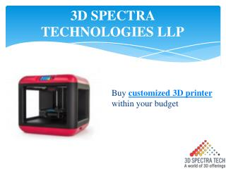 Buy Customized 3D Printer Within Your Budget – 3D Spectra Technologies LLP