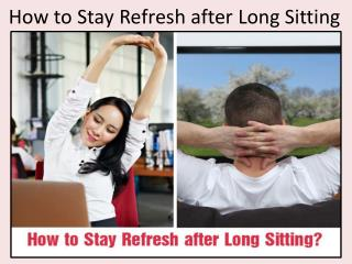How to Stay Refresh after Long Sitting