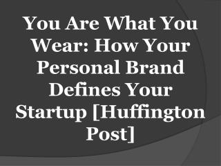 You Are What You Wear: How Your Personal Brand Defines Your Startup [Huffington Post]