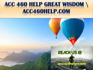 ACC 460 HELP GREAT WISDOM \ acc460help.com