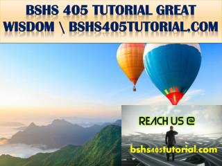 BSHS 405 TUTORIAL GREAT WISDOM \ bshs405tutorial.com