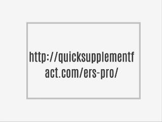 http://quicksupplementfact.com/ers-pro/