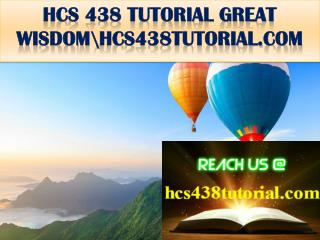 HCS 438 TUTORIAL GREAT WISDOM\hcs438tutorial.com