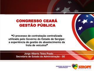 CONGRESSO CEAR   GEST O P BLICA      O processo de contrata  o centralizada utilizado pelo Governo do Estado de Sergipe:
