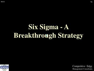 Six Sigma - A Breakthrough Strategy